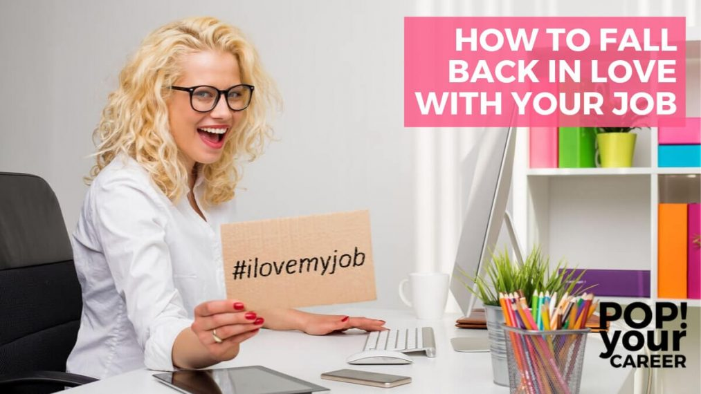 Are you going through a bit of a rough patch? Thinking it might be time to change jobs? Think again - Use my tips to fall back in love with your job! ~ Pop Your Career