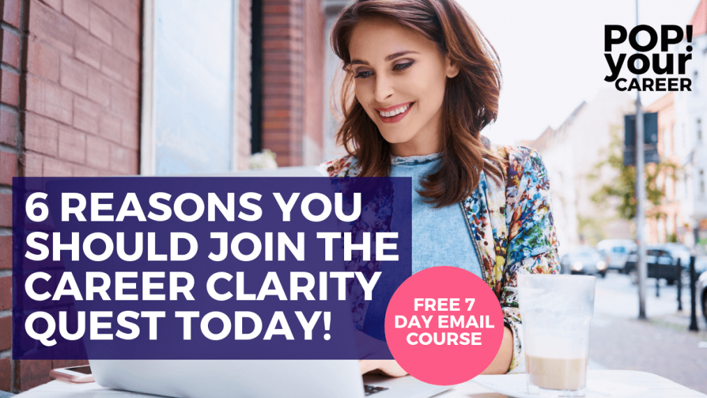 6 Reasons To Sign Up for The Career Clarity Quest