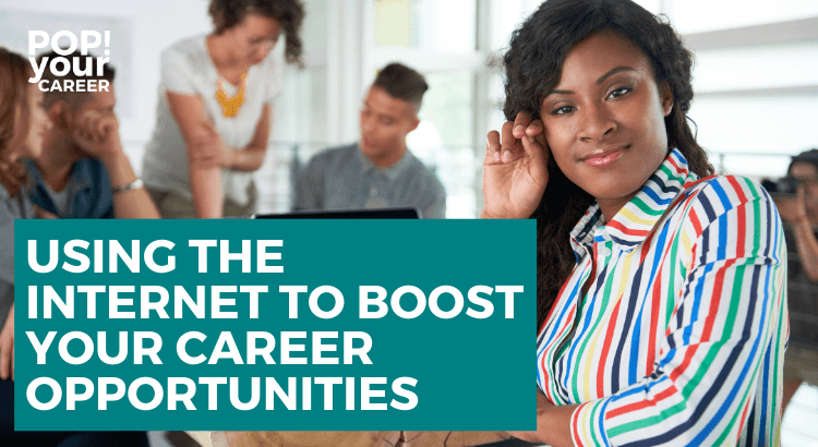 Using the internet to boost your career opportunities